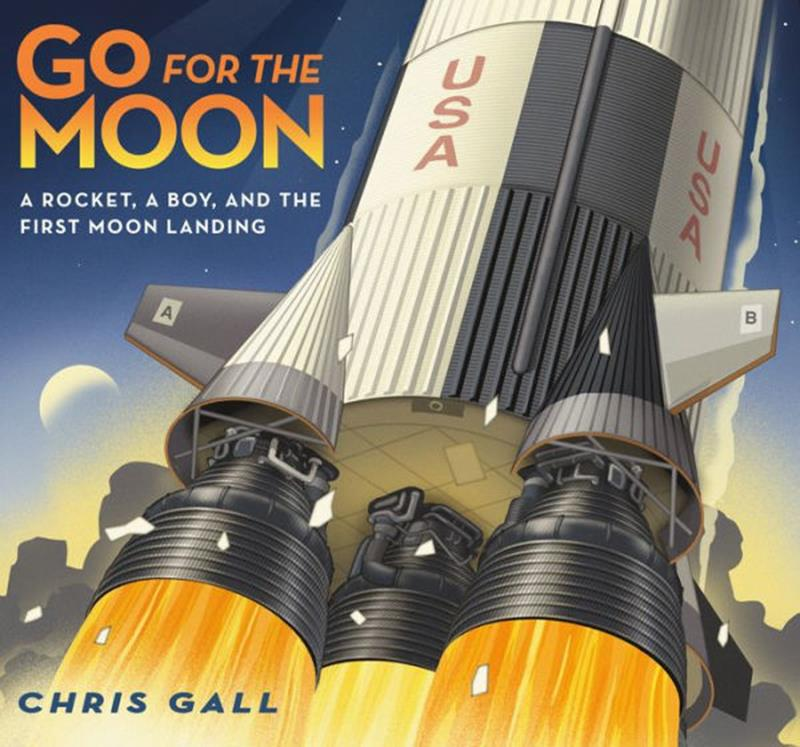 Go for the Moon: A Rocket, a Boy and the First Moon Landing,9781250155795