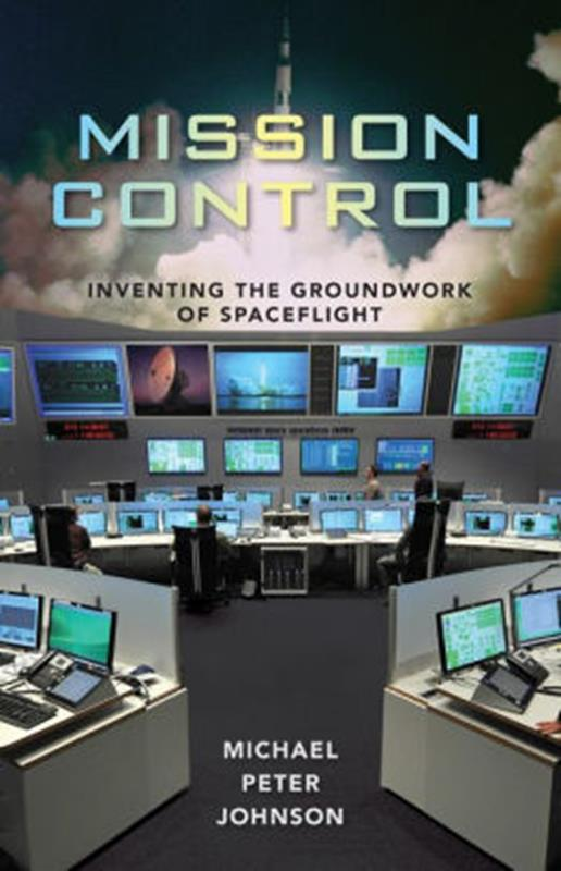 Mission Control: Inventing  the Groundwork of Spaceflight,9780813061504